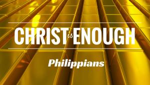Philippians - Christ is enough