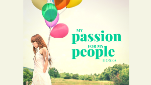 Hosea - My passion for my people.