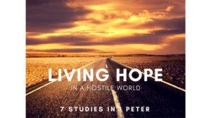1 Peter. Living Hope In A Hostile World