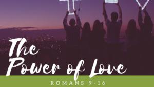 Romans 9-16. The Power Of Love