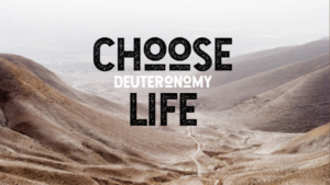 Deuteronomy - Choose Life