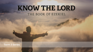Know The Lord. The Book Of Ezekiel