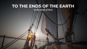 To The Ends Of The Earth In The Book Of Acts