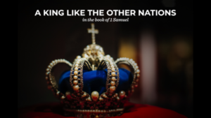 A King Like The Other Nations In The Book Of 1 Samuel
