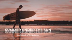 Summer Under The Sun - Ecclesiastes