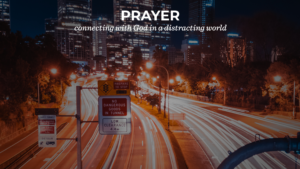 Connecting With God In A Distracting World