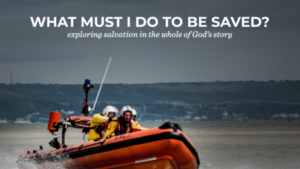 What Must I Do To Be Saved? Exploring Salvation In The Whole Of God's Story.
