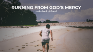 Running From God's Mercy In The Book Of Jonah